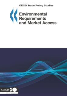OECD Trade Policy Studies Environmental Requirements and Market Access, PDF eBook