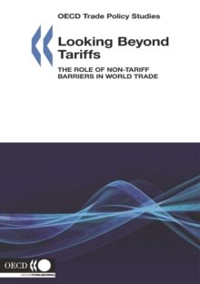 OECD Trade Policy Studies Looking Beyond Tariffs The Role of Non-Tariff Barriers in World Trade, PDF eBook