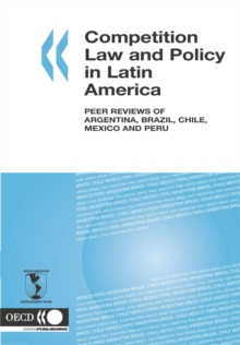Competition Law and Policy in Latin America Peer Reviews of Argentina, Brazil, Chile, Mexico and Peru, PDF eBook