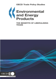 OECD Trade Policy Studies Environmental and Energy Products The Benefits of Liberalising Trade, PDF eBook