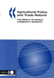 Agricultural Policy and Trade Reform The Impact on World Commodity Markets, PDF eBook