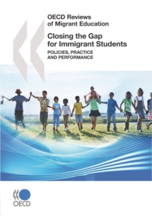 OECD Reviews of Migrant Education Closing the Gap for Immigrant Students Policies, Practice and Performance, PDF eBook