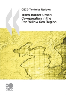 OECD Territorial Reviews: Trans-border Urban Co-operation in the Pan Yellow Sea Region, 2009, PDF eBook