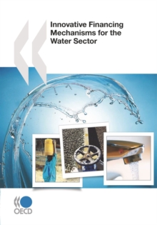 OECD Studies on Water Innovative Financing Mechanisms for the Water Sector, PDF eBook