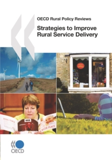 OECD Rural Policy Reviews Strategies to Improve Rural Service Delivery, PDF eBook