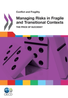 Conflict and Fragility Managing Risks in Fragile and Transitional Contexts The Price of Success?, PDF eBook