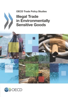 OECD Trade Policy Studies Illegal Trade in Environmentally Sensitive Goods, PDF eBook