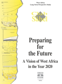 Preparing for the Future - A Vision of West Africa in the Year 2020 West Africa Long-Term Perspective Study, PDF eBook