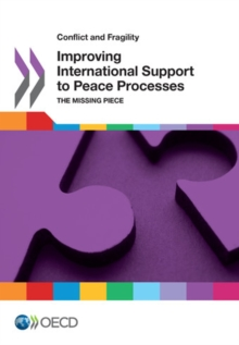 Conflict and Fragility Improving International Support to Peace Processes The Missing Piece, PDF eBook