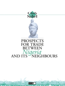 Prospects for Trade between Nigeria and its Neighbours, PDF eBook