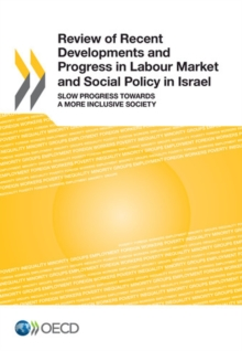 Review of Recent Developments and Progress in Labour Market and Social Policy in Israel Slow Progress Towards a More Inclusive Society, PDF eBook