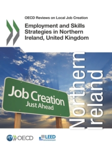 OECD Reviews on Local Job Creation Employment and Skills Strategies in Northern Ireland, United Kingdom, PDF eBook
