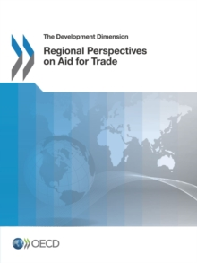 The Development Dimension Regional Perspectives on Aid for Trade, PDF eBook