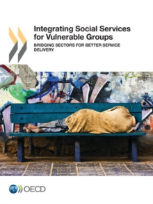 Integrating Social Services for Vulnerable Groups Bridging Sectors for Better Service Delivery, PDF eBook