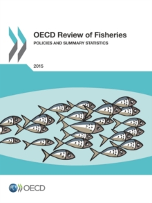 OECD Review of Fisheries: Policies and Summary Statistics 2015, PDF eBook