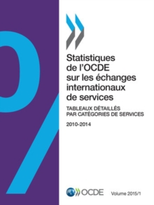 Statistiques de l'OCDE sur les echanges internationaux de services, Volume 2015 Numero 1 Tableaux detailles par categories de services, PDF eBook