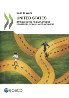 Back to Work: United States Improving the Re-employment Prospects of Displaced Workers, PDF eBook