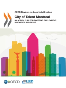 OECD Reviews on Local Job Creation City of Talent Montreal An Action Plan for Boosting Employment, Innovation and Skills, PDF eBook
