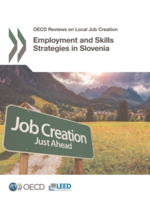 OECD Reviews on Local Job Creation Employment and Skills Strategies in Slovenia, PDF eBook