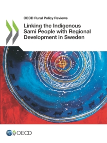 OECD Rural Policy Reviews Linking the Indigenous Sami People with Regional Development in Sweden, PDF eBook