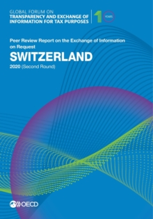 Global Forum on Transparency and Exchange of Information for Tax Purposes: Switzerland 2020 (Second Round) Peer Review Report on the Exchange of Information on Request, PDF eBook