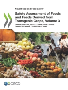 Novel Food and Feed Safety Safety Assessment of Foods and Feeds Derived from Transgenic Crops, Volume 3 Common bean, Rice, Cowpea and Apple Compositional Considerations, PDF eBook