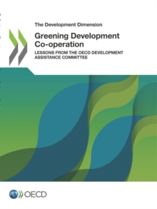 The Development Dimension Greening Development Co-operation Lessons from the OECD Development Assistance Committee, PDF eBook