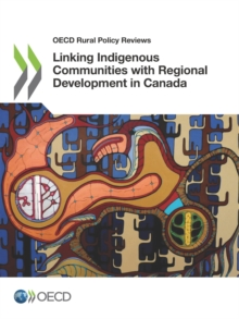 OECD Rural Policy Reviews Linking Indigenous Communities with Regional Development in Canada, PDF eBook