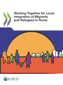 Working Together for Local Integration of Migrants and Refugees in Rome, PDF eBook