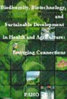 Biodiversity, Biotechnology and Sustainable Development in Health and Agriculture : Emerging Connections, Mixed media product Book