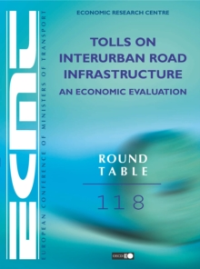 ECMT Round Tables Tolls on Interurban Road Infrastructure: An Economic Evaluation, PDF eBook