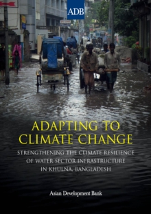 Adapting to Climate Change : Strengthening the Climate Resilience of Water Sector Infrastructure in Khulna, Bangladesh, EPUB eBook