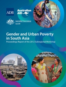 Gender and Urban Poverty in South Asia : Proceedings Report of the 2012 Subregional Workshop, EPUB eBook