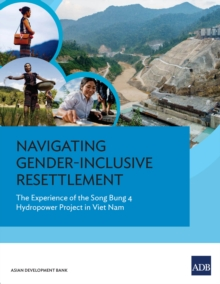 Navigating Gender-Inclusive Resettlement : The Experience of the Song Bung 4 Hydropower Project in Viet Nam, EPUB eBook