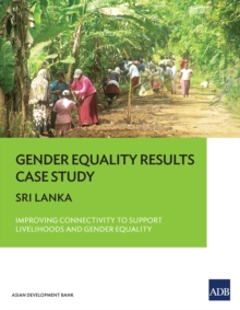 Gender Equality Results Case Study : Sri Lanka-Improving Connectivity to Support Livelihoods and Gender Equality, EPUB eBook