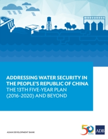 Addressing Water Security in the People's Republic of China : The 13th Five-Year Plan (2016-2020) and Beyond, EPUB eBook