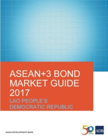 ASEAN+3 Bond Market Guide 2017: Lao People's Democratic Republic, Paperback / softback Book