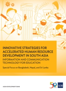 Innovative Strategies for Accelerated Human Resources Development in South Asia : Information and Communication Technology for Education: Special Focus on Bangladesh, Nepal, and Sri Lanka, EPUB eBook