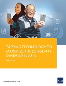 Tapping Technology to Maximize the Longevity Dividend in Asia, Paperback / softback Book