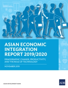 Asian Economic Integration Report 2019/2020 : Demographic Change, Productivity, and the Role of Technology, EPUB eBook
