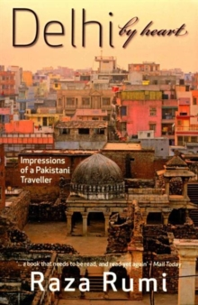 Delhi by Heart : Impressions of a Pakistani Traveller, Paperback Book