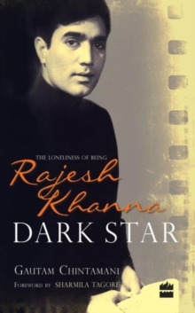 Dark Star: The Loneliness of Being Rajesh Khanna, Hardback Book