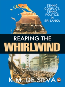 Reaping The Whirlwind : Ethnic Conflict, Ethnic Politics in Sri Lanka, EPUB eBook