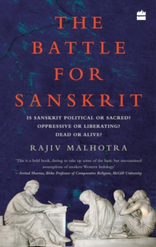 The Battle for Sanskrit: Is Sanskrit Political or Sacred, Oppressive Orliberating, Dead or Alive?, Hardback Book