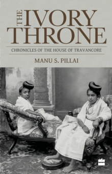 Ivory Throne: Chronicles of the House of Travancore, Paperback Book