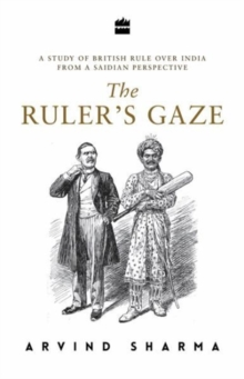 The Ruler's Gaze : A Study of British Rule Over India from a Saidian Perspective, Hardback Book