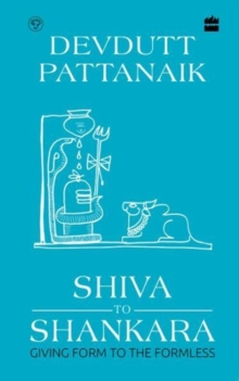 Shiva to Shankara : Giving Form to the Formless, Hardback Book