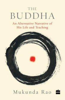 The Buddha: An Alternative Narrative of His Life and Teaching, Paperback Book