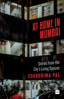 At Home in Mumbai : Stories from the City's Living Spaces, Paperback Book