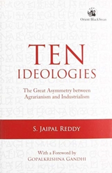 Ten Ideologies: : The Great Asymmetry between Agrarianism and Industrialism, Paperback / softback Book
